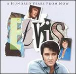 The Essential Elvis, Vol. 4: A Hundred Years from Now