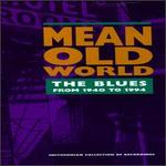 Mean Old World: The Blues from 1940 to 1994
