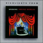 HIGHLIGHTS FROM UNSUNG IRVING BERLIN