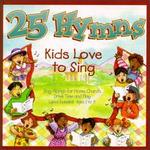 25 HYMNS KIDS LOVE TO SING