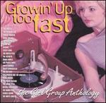 Growin' Up Too Fast: The Girl Group Anthology