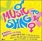 MUSIC TO SHAG BY