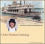 Me Oh My, How the Time Does Fly: A John Hartford Anthology