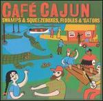 Caf' Cajun: Swamps & Squeezeboxes, Fiddles & 'Gators