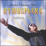 PRAISE CHANGES THE ATMOSPHERE