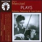 Henry Merckel plays Hubeau, Delannoy & Saint-Sa‰ns