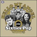 Hello My Angel: Ember Sixties Pop, Vol. 3