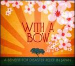 With a Bow: A Benefit for Disaster Relief in Japan [Digipak]