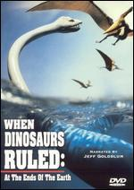When Dinosaurs Ruled: At the Ends of the Earth