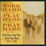 Work Hard, Play Hard, Pray Hard: Hard Time, Good Time & End Time Music 1923-1936 [Box]