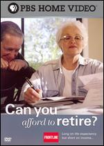 FRONTLINE:CAN YOU AFFORD TO RETIRE