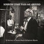 Sorrow Come Pass Me Around: A Survey of Rural Black Religious Music