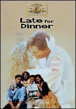 LATE FOR DINNER