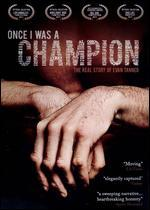 ONCE I WAS A CHAMPION