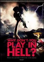 Why Don't You Play in Hell?