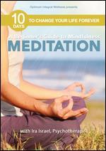 10 Days to Change Your Life Forever: Meditation - A Beginner's Guide to Mindfulness