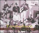 Troubadours: Folk and the Roots of American Music, Pt. 2 [Box]
