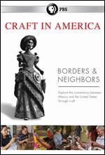 CRAFT IN AMERICA:BORDERS AND NEIGHBOR