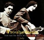Troubadours: Folk and the Roots Of American Music, Pt. 4 [Digipak]