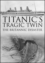 TITANIC'S TRAGIC TWIN:BRITANNIC DISAS