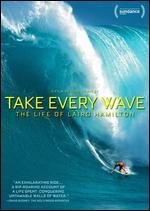 TAKE EVERY WAVE:LIFE OF LAIRD HAMILTO