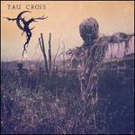 Tau Cross [5/18]