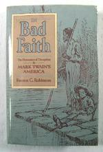 In Bad Faith:  the Dynamics of Deception in Mark Twain's America