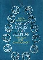 Making Jewelry and Sculpture Through Unit Construction. Reprint of the 1967 Ed Pub by Studio Vista Under Title