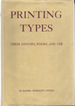 Printing Types: Their History, Forms, and Use: A Study in Survivals (Vol. 1 Only)