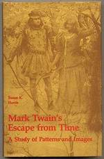 Mark Twain's Escape From Time, a Study of Patterns and Images|Harris, Susan K.