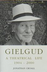 Gielgud:  a Theatrical Life 1904-2000