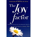 Joy Factor:  10 Sacred Practices for Radiant Health