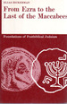 From Ezra to the Last of the Maccabees Foundations (Foundations of Post-Biblical Judaism