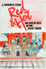 Red and Hot:  the Fate of Jazz in the Soviet Union 1917-1980
