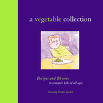 A Vegetable Collection: Recipes and Rhymes to Conquer Kids of All Ages