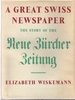 A GREAT SWISS NEWSPAPER; THE STORY OF THE NEUE ZURCHER ZEITUNG.