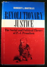 Revolutionary Justice:  the Social and Political Theory of P. -J. Proudhon