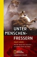 Unter Menschenfressern: Auf Den Spuren Der Menschen Fressenden L�wen Von Tsavo Von Philip Caputo (Autor), E. Dempewolf (�bersetzer), L. Wiesner (�bersetzer), S. Wiemken (�bersetzer)