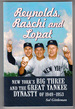 Reynolds, Raschi and Lopat: New York's Big Three and Yankee Dynasty of 1949-1953
