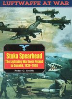 Stuka Spearhead:  the Lightning War From Poland to Dunkirk, 1939-1940 (Luftwaffe at War)