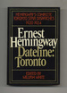 Dateline: Toronto--the Complete Toronto Star Dispatches, 1920-1924-1st Edition/1st Printing