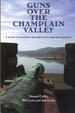 Guns Over the Champlain Valley: a Guide to Historic Military Sites and Battle...