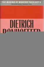 Dietrich Bonhoeffer:  Witness to Jesus Christ (Making of Modern Theology 4)