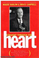 Straight Through the Heart:  How the Liberals Abandoned the Just Society and What Canadians Can Do About It