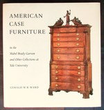 American Case Furniture in the Mabel Brady Garvan and Other Collections at Yale University