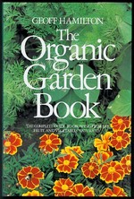 The Organic Garden Book:  the Complete Guide to Growing Flowers, Fruit, and Vegetable Naturally