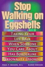 Stop Walking on Eggshells:  Taking Your Life Back When Someone You Care About Has