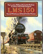 Lms 150:  the London Midland & Scottish Railway-a Century and a Half of Progress-Signed By One Author