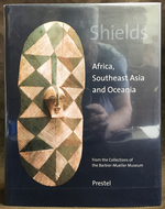 Shields:  Africa, Southeast Asia and Oceania (From the Collections of the Barbier-Mueller Museum)