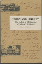 Union Andf Liberty:  the Political Philosophy of John C. Calhoun